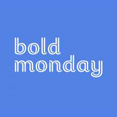 Bold Monday